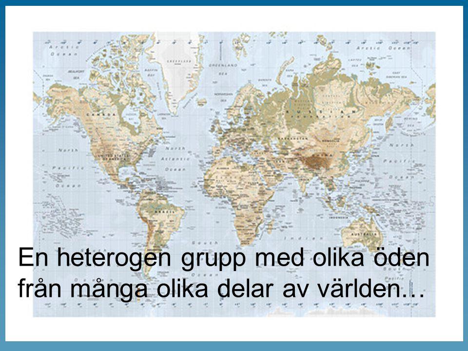 En heterogen grupp med olika öden från många olika delar av världen…