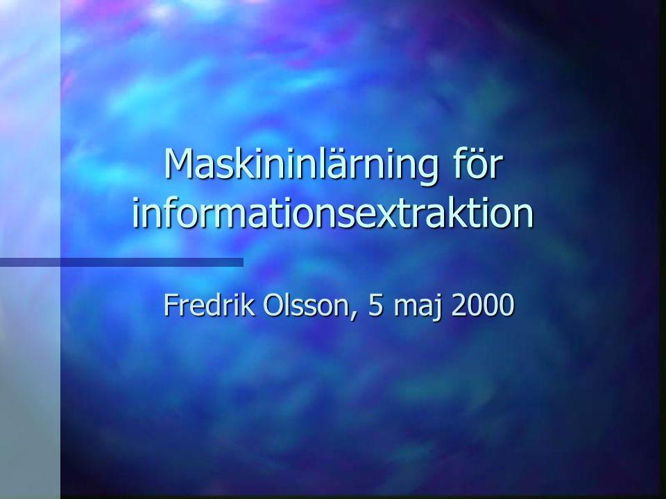 Maskininlärning för informationsextraktion Fredrik Olsson, 5 maj 2000