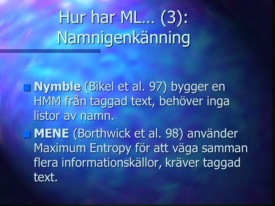 Hur har ML… (3): Namnigenkänning n Nymble (Bikel et al.