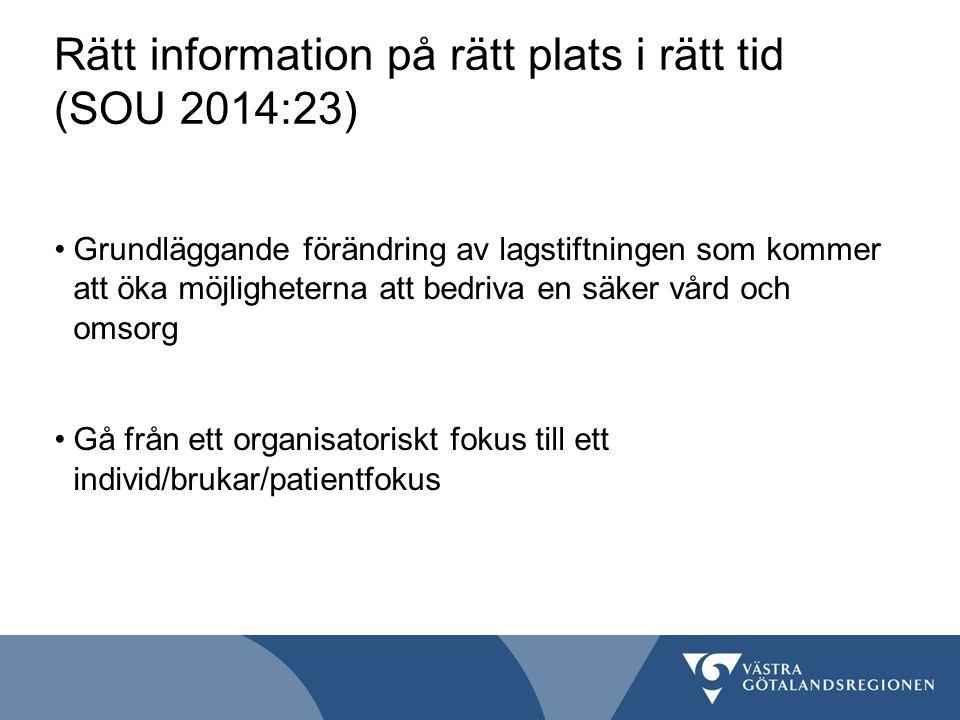 Rätt information på rätt plats i rätt tid (SOU 2014:23) Grundläggande förändring av lagstiftningen som kommer att öka möjligheterna att bedriva en säker vård och omsorg Gå från ett organisatoriskt fokus till ett individ/brukar/patientfokus