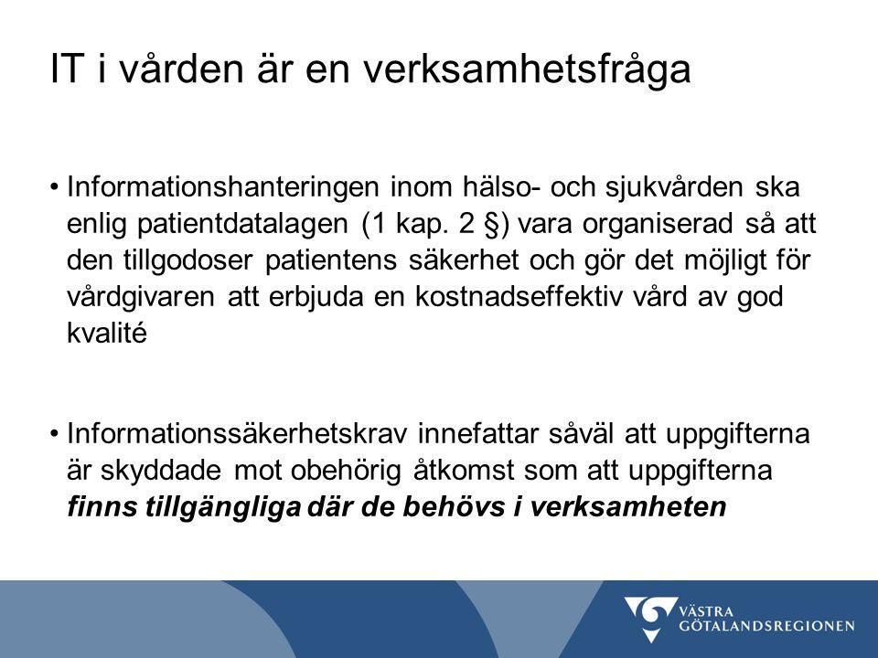 IT i vården är en verksamhetsfråga Informationshanteringen inom hälso- och sjukvården ska enlig patientdatalagen (1 kap. 2 §) vara organiserad så att