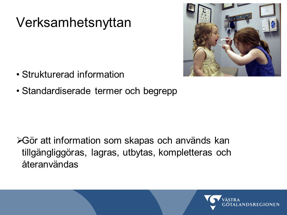 Verksamhetsnyttan Strukturerad information Standardiserade termer och begrepp  Gör att information som skapas och används kan tillgängliggöras, lagras, utbytas, kompletteras och återanvändas