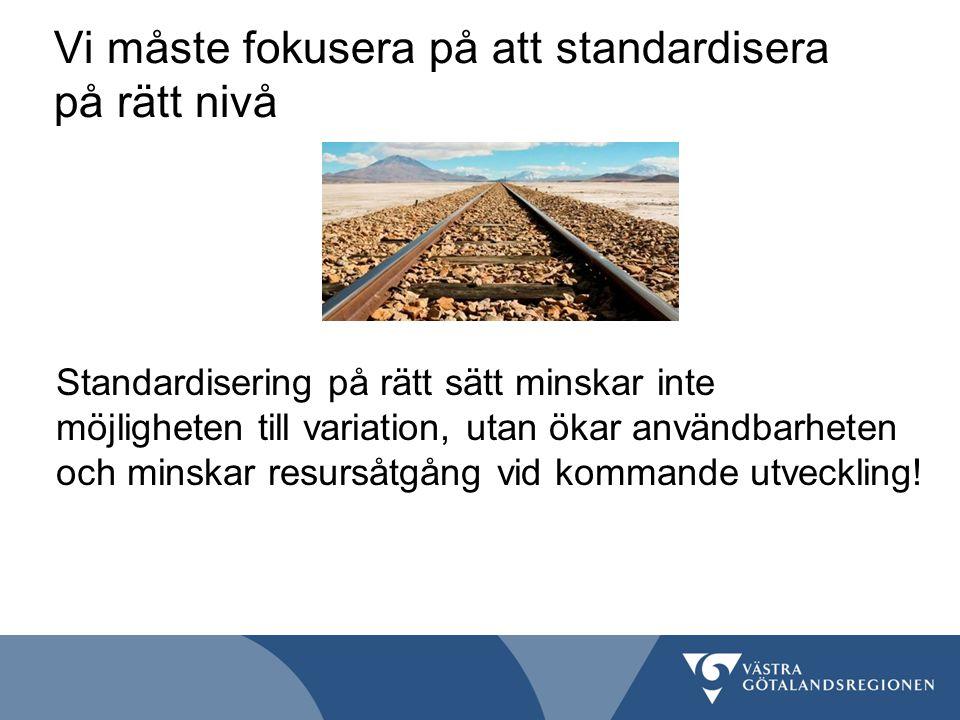 Vi måste fokusera på att standardisera på rätt nivå Standardisering på rätt sätt minskar inte möjligheten till variation, utan ökar användbarheten och minskar resursåtgång vid kommande utveckling!