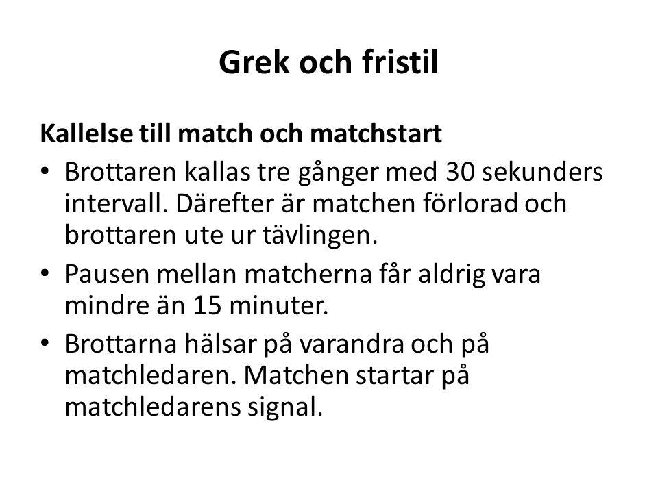 Grek och fristil Kallelse till match och matchstart Brottaren kallas tre gånger med 30 sekunders intervall.
