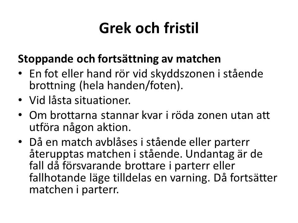 Grek och fristil Stoppande och fortsättning av matchen En fot eller hand rör vid skyddszonen i stående brottning (hela handen/foten).