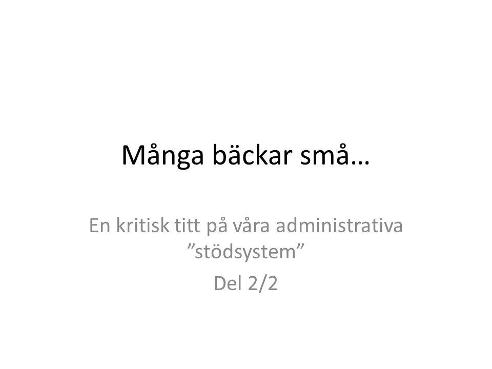 """Många bäckar små… En kritisk titt på våra administrativa """"stödsystem"""" Del 2/2"""