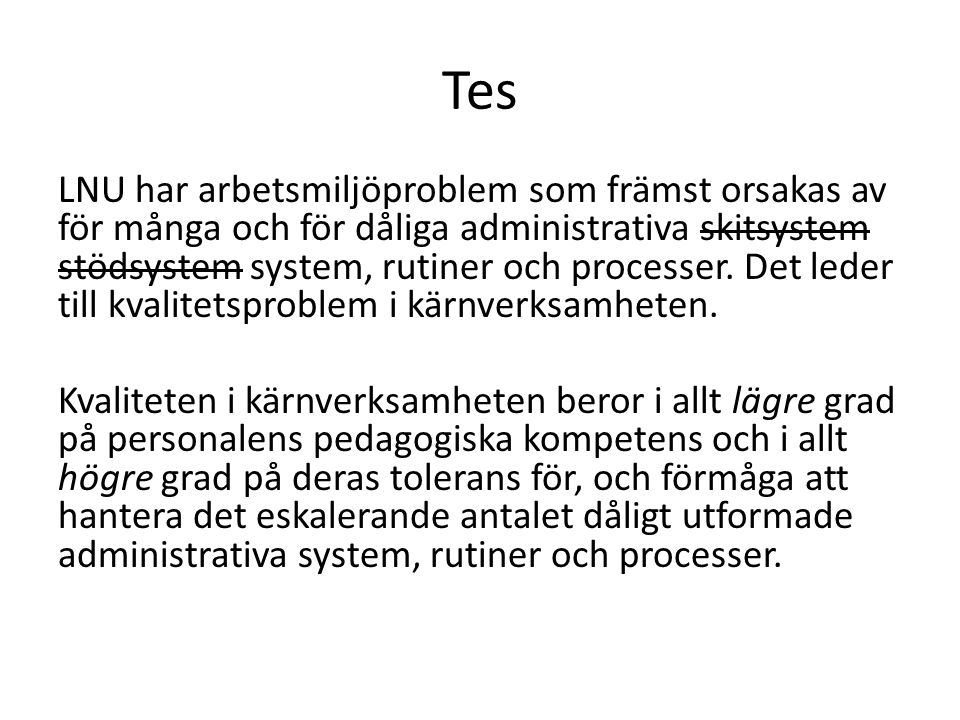 Tes LNU har arbetsmiljöproblem som främst orsakas av för många och för dåliga administrativa skitsystem stödsystem system, rutiner och processer. Det