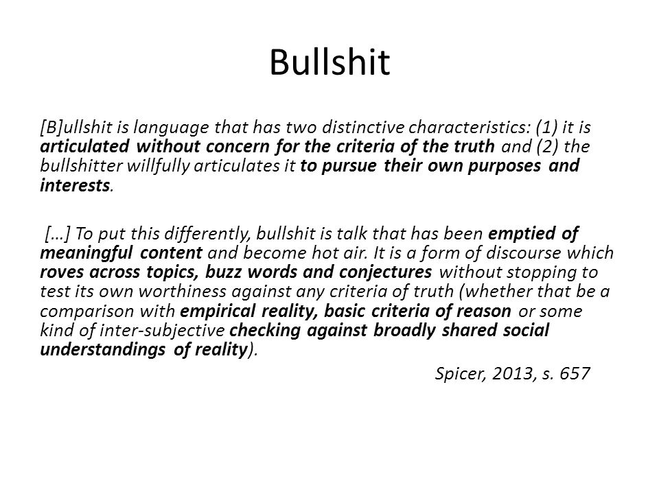 Bullshit [B]ullshit is language that has two distinctive characteristics: (1) it is articulated without concern for the criteria of the truth and (2)