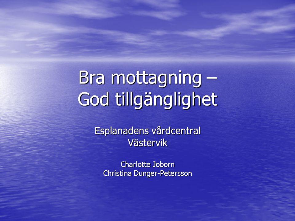 Bra mottagning – God tillgänglighet Esplanadens vårdcentral Västervik Charlotte Joborn Christina Dunger-Petersson