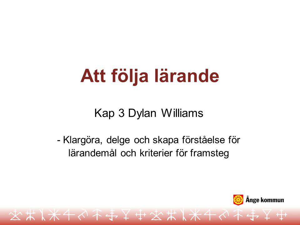 Att följa lärande Kap 3 Dylan Williams - Klargöra, delge och skapa förståelse för lärandemål och kriterier för framsteg