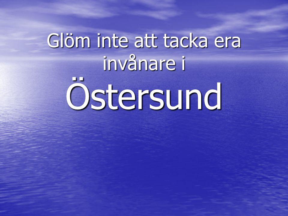 Glöm inte att tacka era invånare i Östersund