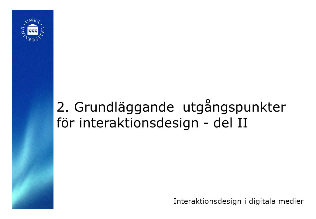 2. Grundläggande utgångspunkter för interaktionsdesign - del II Interaktionsdesign i digitala medier