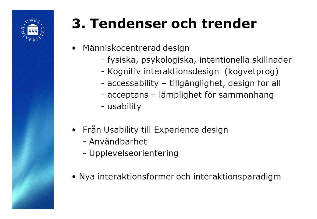 3. Tendenser och trender Människocentrerad design - fysiska, psykologiska, intentionella skillnader - Kognitiv interaktionsdesign (kogvetprog) - acces