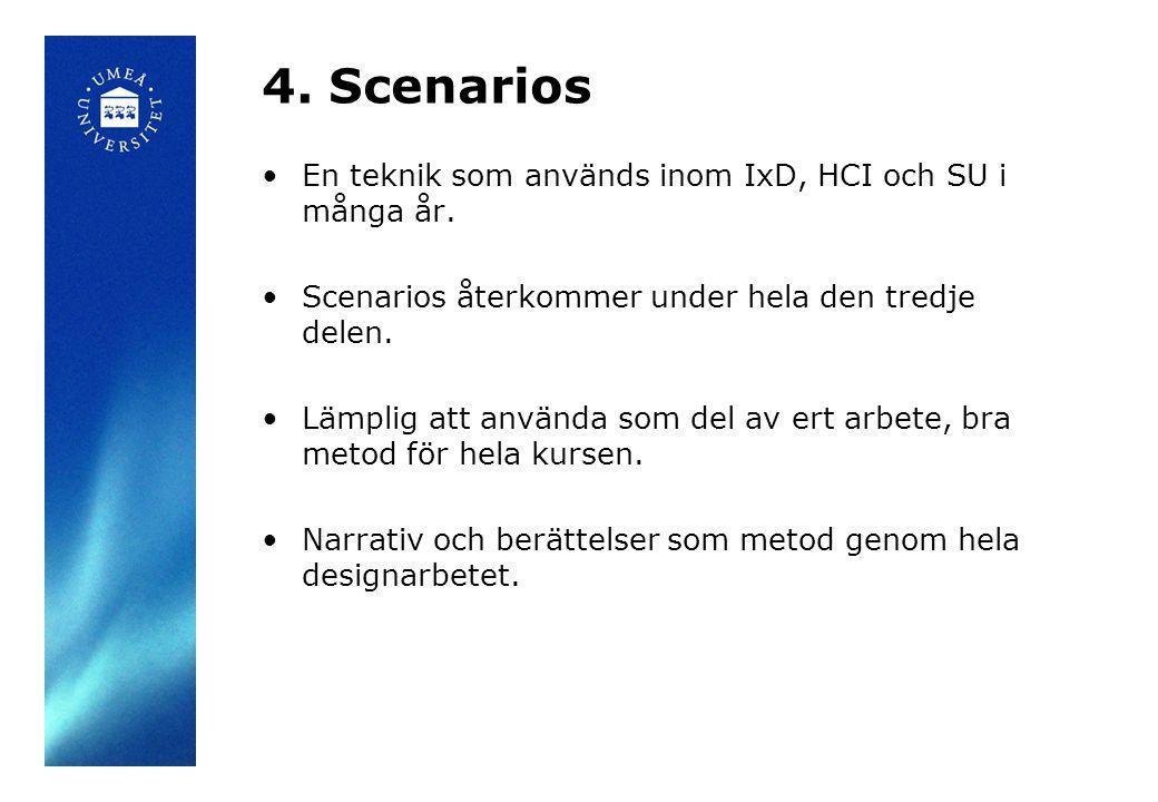 4.Scenarios En teknik som används inom IxD, HCI och SU i många år.