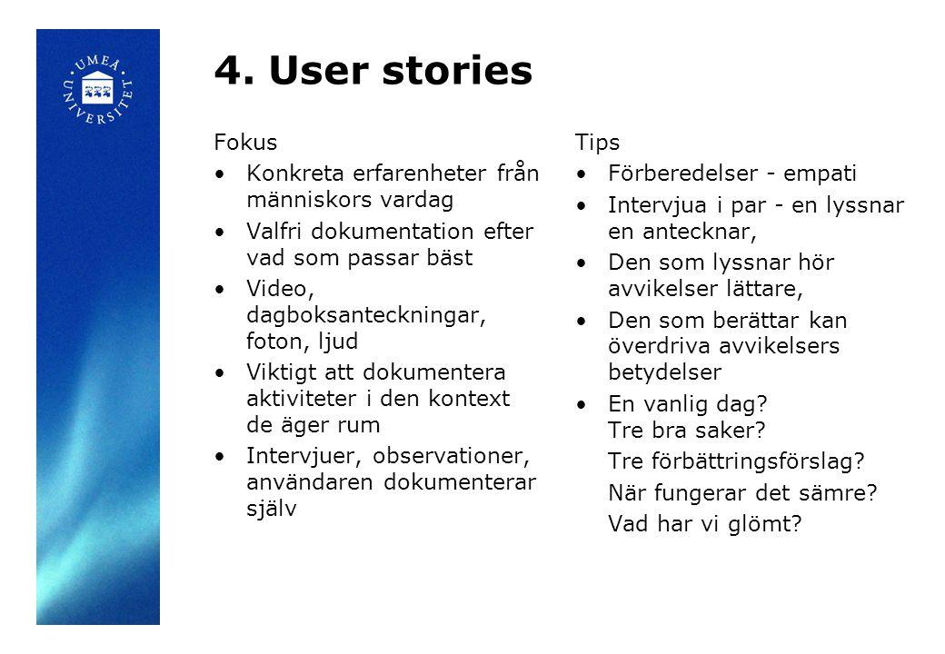 4. User stories Fokus Konkreta erfarenheter från människors vardag Valfri dokumentation efter vad som passar bäst Video, dagboksanteckningar, foton, l