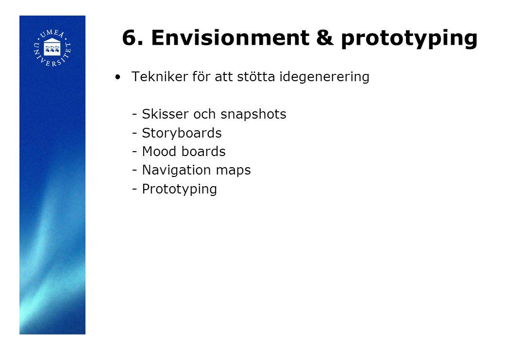6. Envisionment & prototyping Tekniker för att stötta idegenerering - Skisser och snapshots - Storyboards - Mood boards - Navigation maps - Prototypin