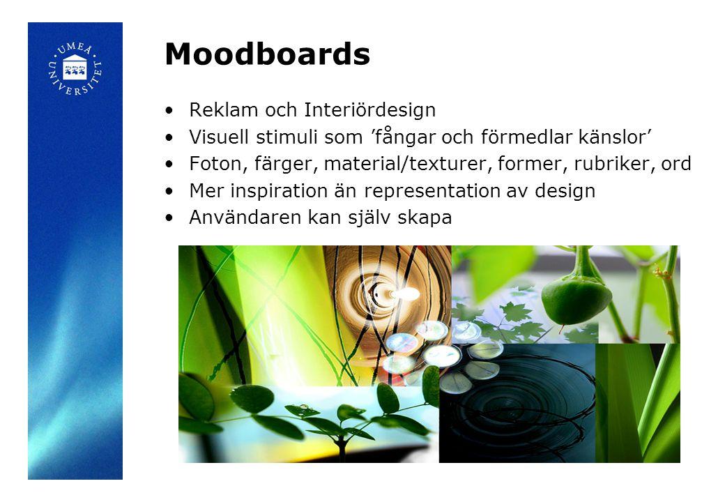 Moodboards Reklam och Interiördesign Visuell stimuli som 'fångar och förmedlar känslor' Foton, färger, material/texturer, former, rubriker, ord Mer inspiration än representation av design Användaren kan själv skapa