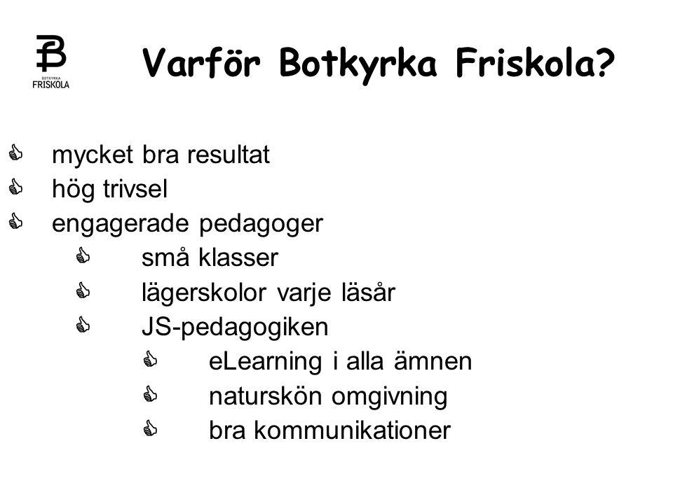 Varför Botkyrka Friskola?  mycket bra resultat  hög trivsel  engagerade pedagoger  små klasser  lägerskolor varje läsår  JS-pedagogiken  eLearn