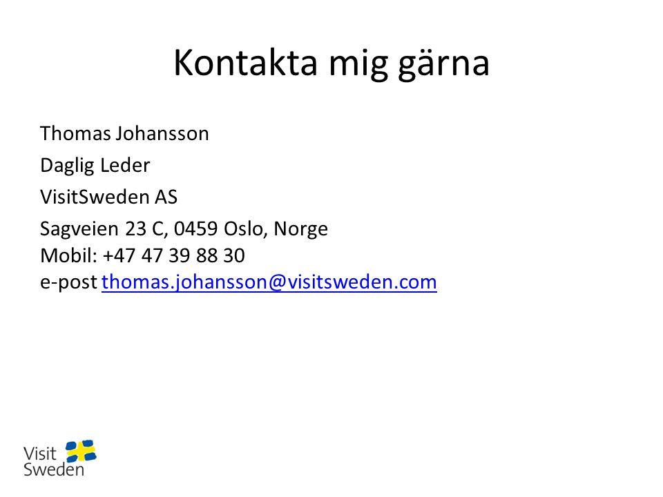 Kontakta mig gärna Thomas Johansson Daglig Leder VisitSweden AS Sagveien 23 C, 0459 Oslo, Norge Mobil: +47 47 39 88 30 e-post thomas.johansson@visitsweden.comthomas.johansson@visitsweden.com