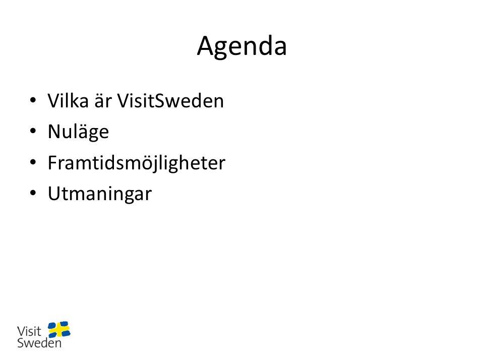 Agenda Vilka är VisitSweden Nuläge Framtidsmöjligheter Utmaningar