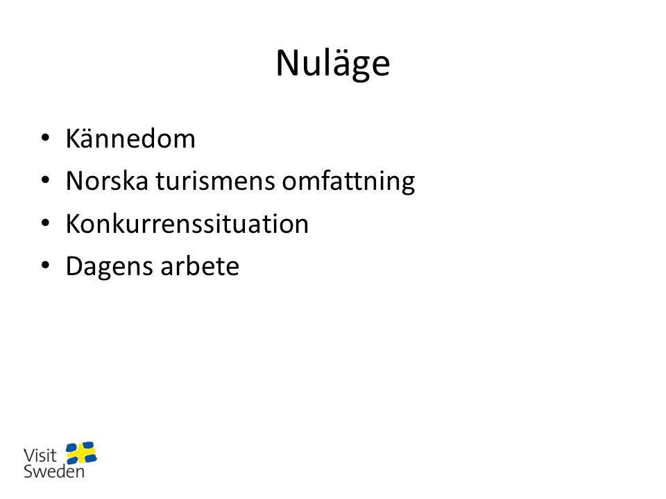 Nuläge Kännedom Norska turismens omfattning Konkurrenssituation Dagens arbete