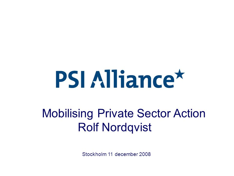 Stockholm 11 december 2008 Mobilising Private Sector Action Rolf Nordqvist