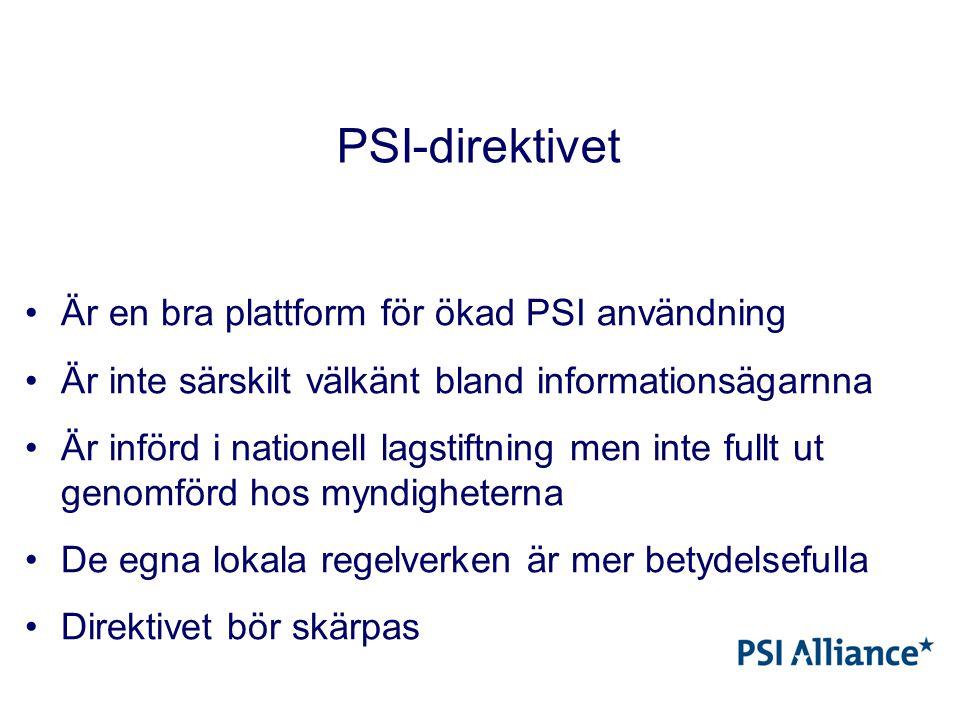PSI-direktivet Är en bra plattform för ökad PSI användning Är inte särskilt välkänt bland informationsägarnna Är införd i nationell lagstiftning men inte fullt ut genomförd hos myndigheterna De egna lokala regelverken är mer betydelsefulla Direktivet bör skärpas