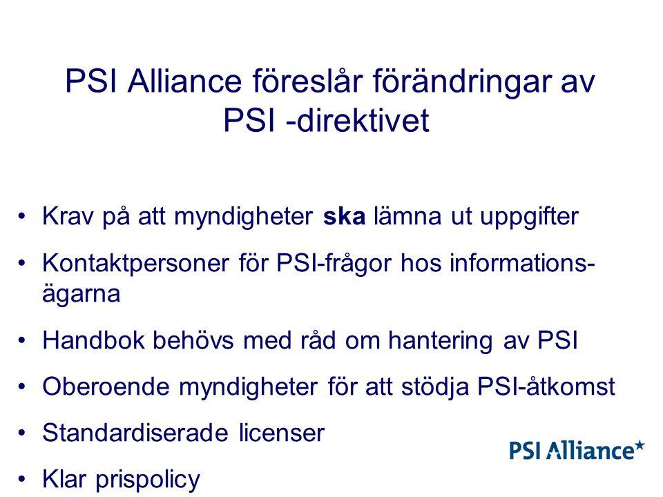 PSI Alliance föreslår förändringar av PSI -direktivet Krav på att myndigheter ska lämna ut uppgifter Kontaktpersoner för PSI-frågor hos informations- ägarna Handbok behövs med råd om hantering av PSI Oberoende myndigheter för att stödja PSI-åtkomst Standardiserade licenser Klar prispolicy