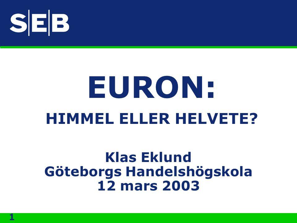 1 Klas Eklund Göteborgs Handelshögskola 12 mars 2003 EURON: HIMMEL ELLER HELVETE?