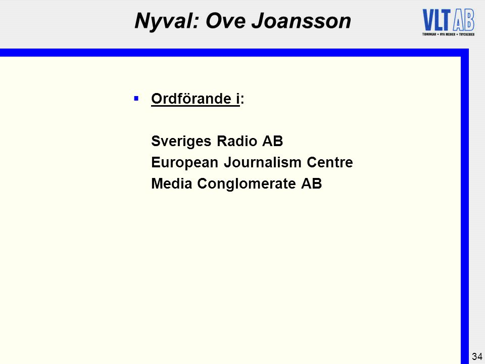 34 Nyval: Ove Joansson  Ordförande i: Sveriges Radio AB European Journalism Centre Media Conglomerate AB