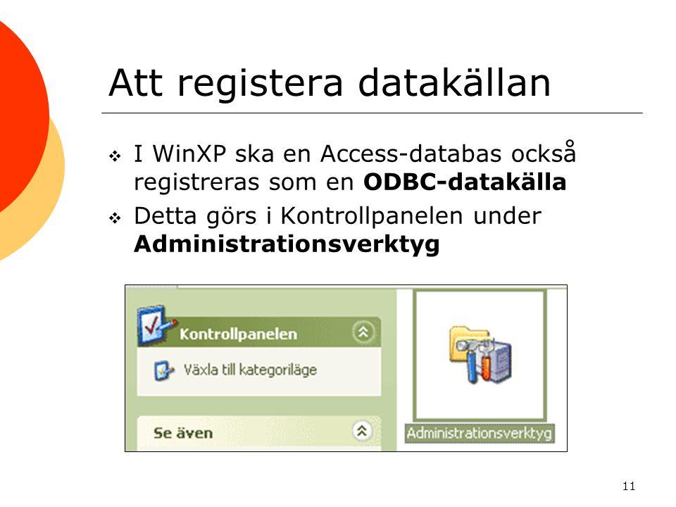 11 Att registera datakällan  I WinXP ska en Access-databas också registreras som en ODBC-datakälla  Detta görs i Kontrollpanelen under Administratio