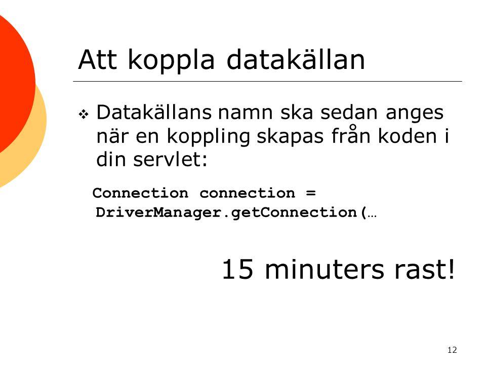 12 Att koppla datakällan  Datakällans namn ska sedan anges när en koppling skapas från koden i din servlet: Connection connection = DriverManager.get