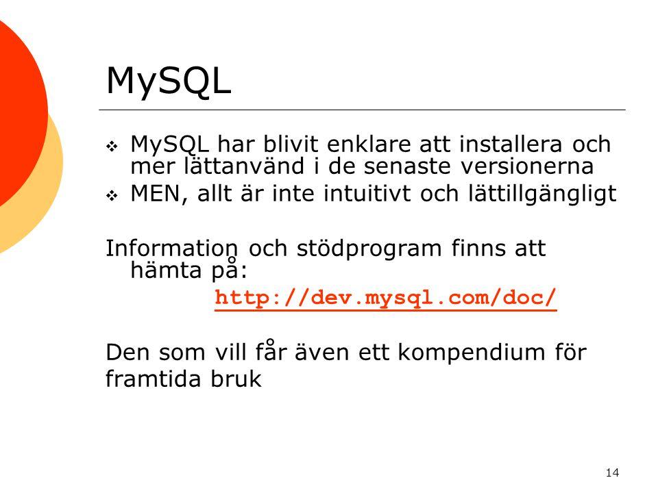 14 MySQL  MySQL har blivit enklare att installera och mer lättanvänd i de senaste versionerna  MEN, allt är inte intuitivt och lättillgängligt Infor