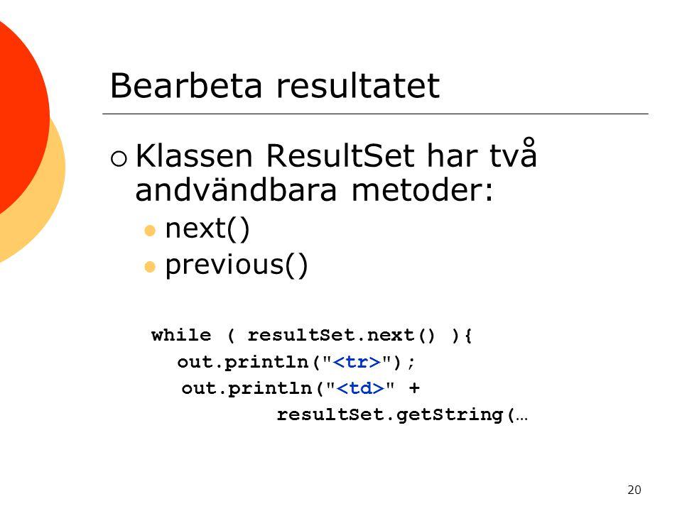 20 Bearbeta resultatet  Klassen ResultSet har två andvändbara metoder: next() previous() while ( resultSet.next() ){ out.println(