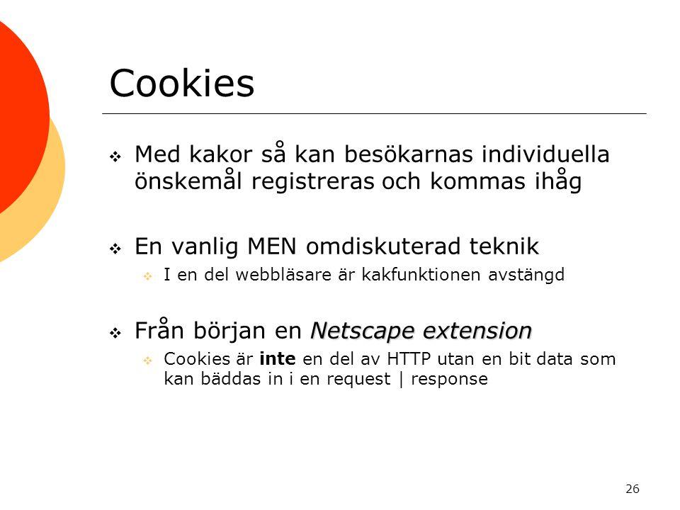 26 Cookies  Med kakor så kan besökarnas individuella önskemål registreras och kommas ihåg  En vanlig MEN omdiskuterad teknik  I en del webbläsare ä