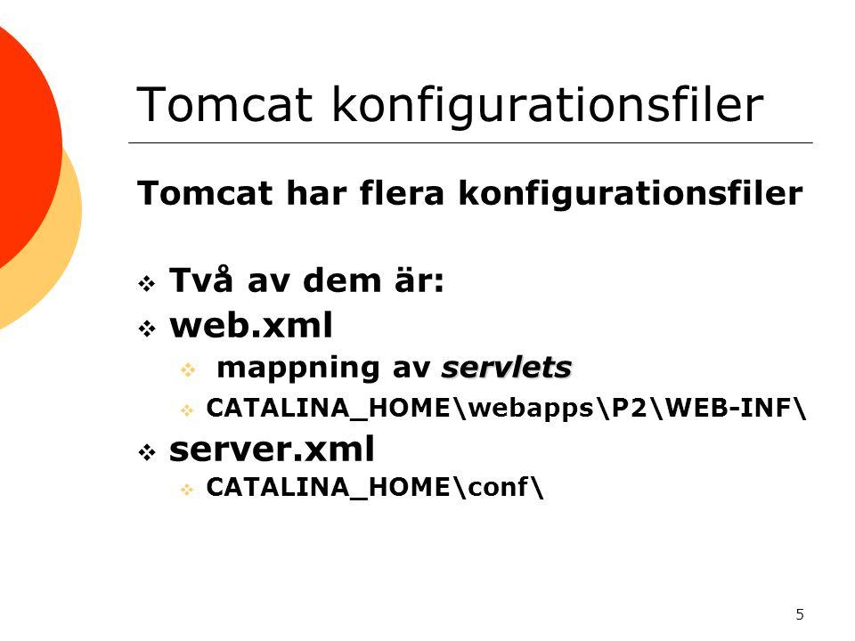 5 Tomcat konfigurationsfiler Tomcat har flera konfigurationsfiler  Två av dem är:  web.xml servlets  mappning av servlets  CATALINA_HOME\webapps\P