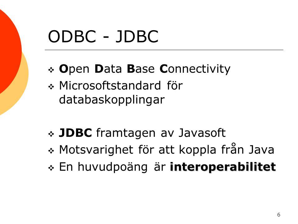 6 ODBC - JDBC  Open Data Base Connectivity  Microsoftstandard för databaskopplingar  JDBC framtagen av Javasoft  Motsvarighet för att koppla från