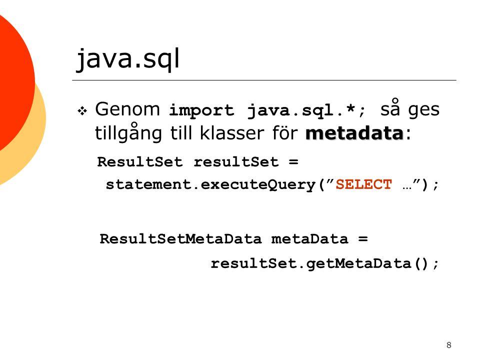 """8 java.sql metadata  Genom import java.sql.*; så ges tillgång till klasser för metadata: ResultSet resultSet = statement.executeQuery(""""SELECT …""""); Re"""