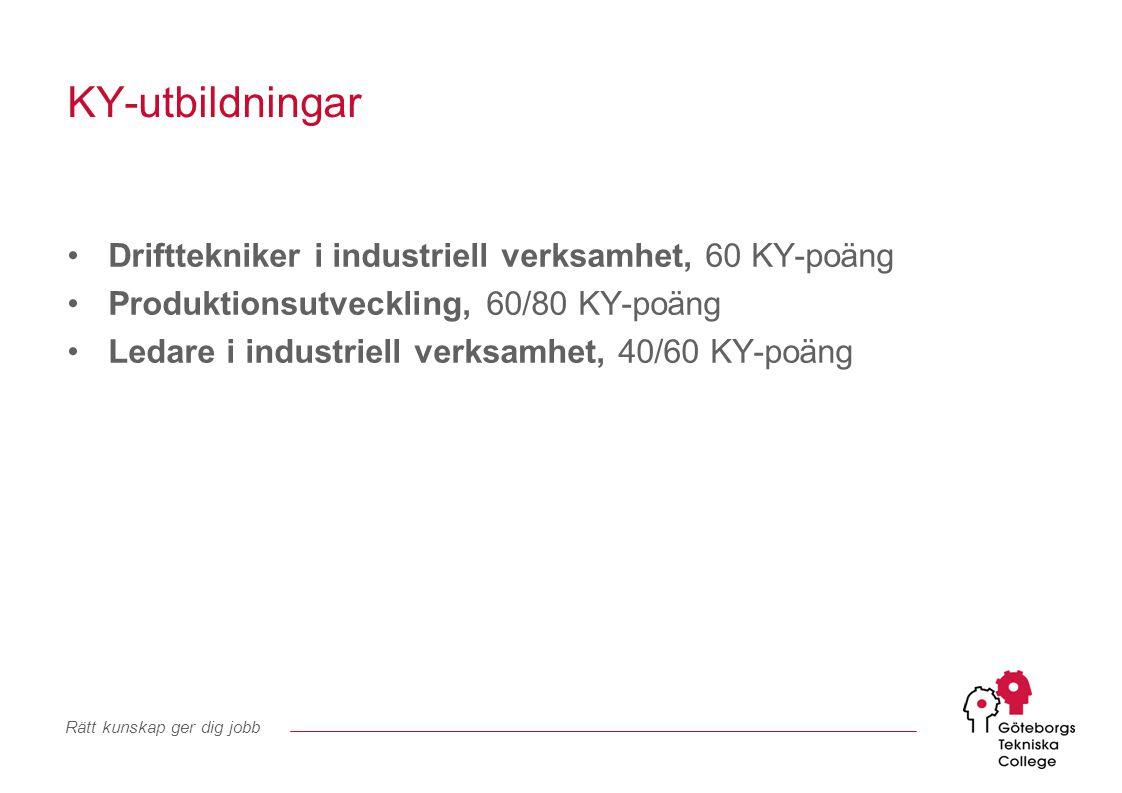Rätt kunskap ger dig jobb KY-utbildningar Drifttekniker i industriell verksamhet, 60 KY-poäng Produktionsutveckling, 60/80 KY-poäng Ledare i industrie