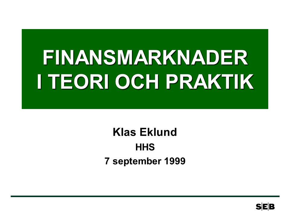 FINANSMARKNADER I TEORI OCH PRAKTIK Klas Eklund HHS 7 september 1999