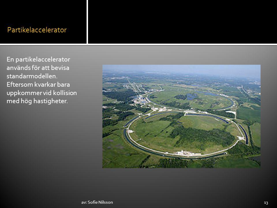 Partikelaccelerator En partikelaccelerator används för att bevisa standarmodellen. Eftersom kvarkar bara uppkommer vid kollision med hög hastigheter.