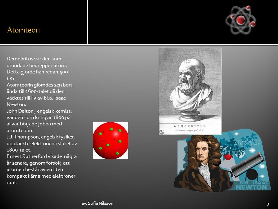 Atomteori Demokritos var den som grundade begreppet atom. Detta gjorde han redan 400 f.Kr. Atomteorin glömdes sen bort ända till 1600-talet då den väc