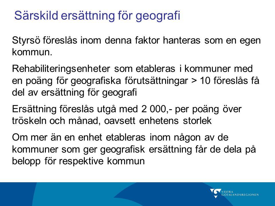 Särskild ersättning för geografi Styrsö föreslås inom denna faktor hanteras som en egen kommun. Rehabiliteringsenheter som etableras i kommuner med en