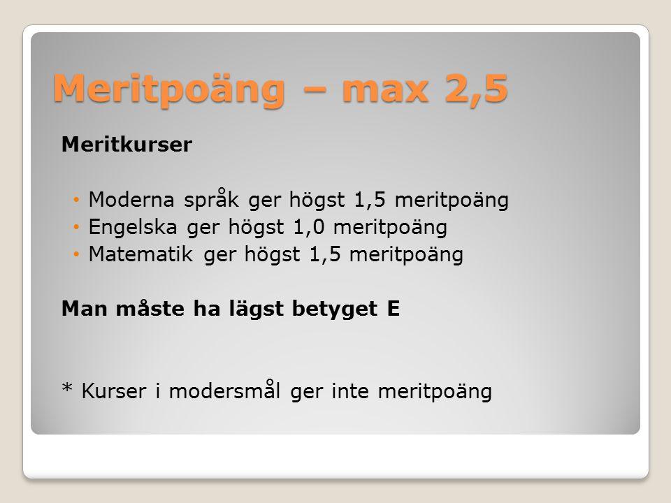 Meritpoäng – max 2,5 Meritkurser Moderna språk ger högst 1,5 meritpoäng Engelska ger högst 1,0 meritpoäng Matematik ger högst 1,5 meritpoäng Man måste