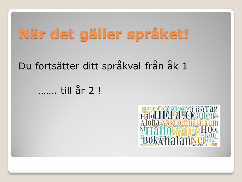 När det gäller språket! Du fortsätter ditt språkval från åk 1 ……. till år 2 !