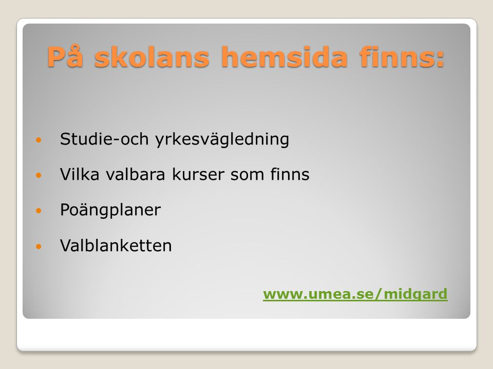 På skolans hemsida finns: Studie-och yrkesvägledning Vilka valbara kurser som finns Poängplaner Valblanketten www.umea.se/midgard