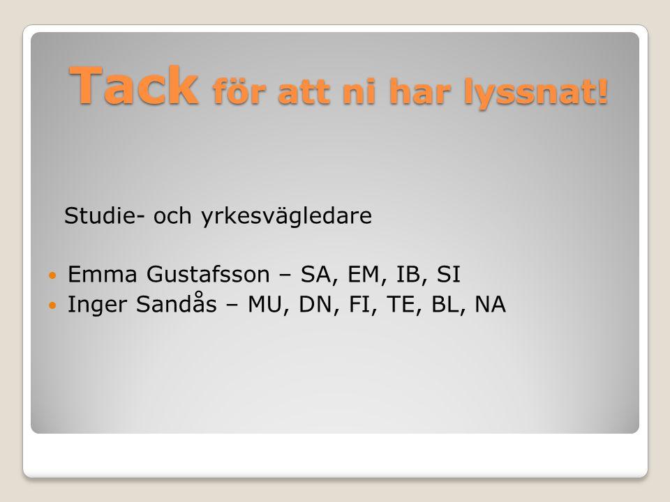 Tack för att ni har lyssnat! Studie- och yrkesvägledare Emma Gustafsson – SA, EM, IB, SI Inger Sandås – MU, DN, FI, TE, BL, NA