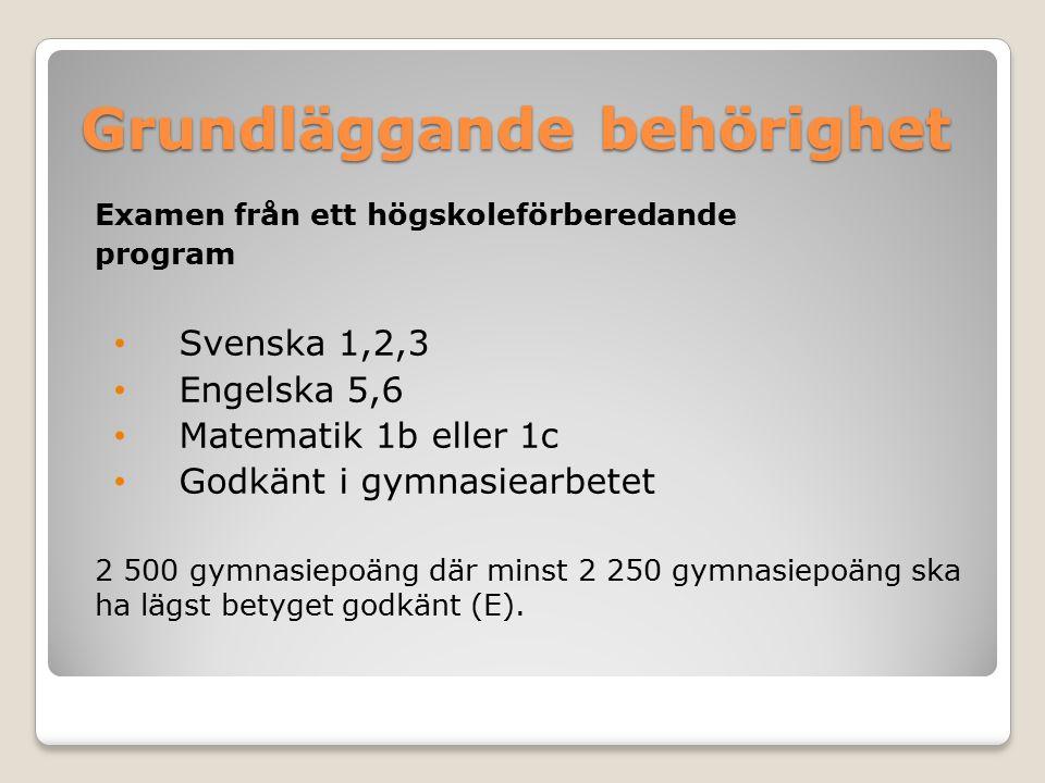 Grundläggande behörighet Examen från ett högskoleförberedande program Svenska 1,2,3 Engelska 5,6 Matematik 1b eller 1c Godkänt i gymnasiearbetet 2 500