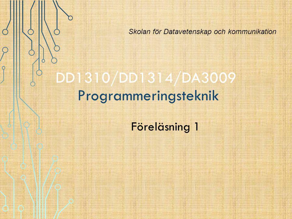 DD1310/DD1314/DA3009 Programmeringsteknik Föreläsning 1 Skolan för Datavetenskap och kommunikation