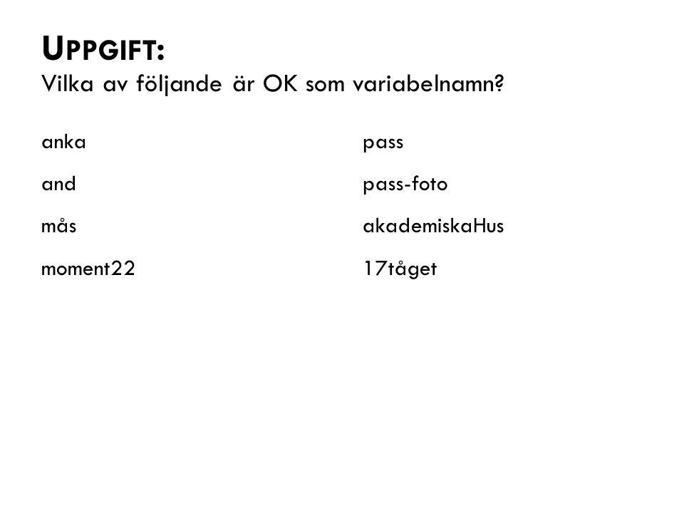 U PPGIFT : Vilka av följande är OK som variabelnamn.
